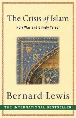 The Crisis of Islam - Holy War and Unholy Terror (Paperback, New Ed): Bernard Lewis