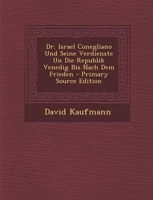 Dr. Israel Conegliano Und Seine Verdienste Un Die Republik Venedig Bis Nach Dem Frieden (English, German, Paperback, Primary...