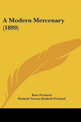 A Modern Mercenary (1899) (Paperback): Kate Prichard, Hesketh Vernon Hesketh Prichard