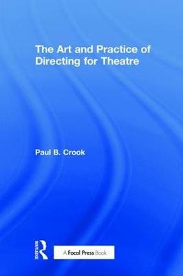 The Art and Practice of Directing for Theatre (Hardcover): Paul B. Crook