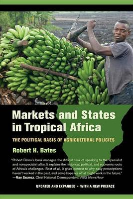 Markets and States in Tropical Africa - The Political Basis of Agricultural Policies (Electronic book text): Robert H. Bates