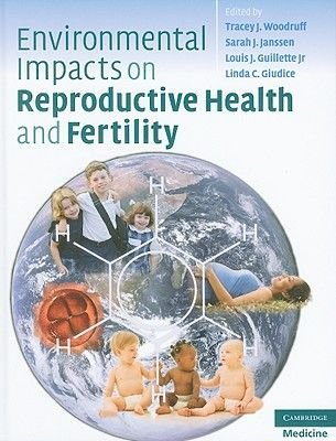 Environmental Impacts on Reproductive Health and Fertility (Hardcover): Tracey J. Woodruff, Sarah J. Janssen, Louis J....