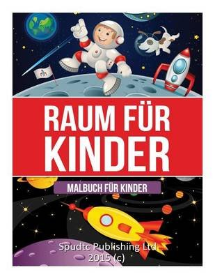 Raum Fur Kinder - Malbuch Fur Kinder (German, Paperback): Spudtc Publishing Ltd