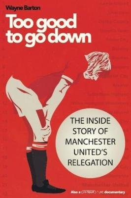 Too Good to Go Down - The Inside Story of Manchester United's Relegation (Paperback):
