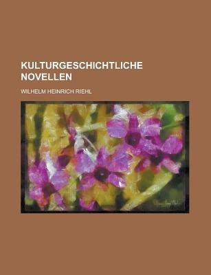 Kulturgeschichtliche Novellen (Paperback): Wilhelm Heinrich Riehl