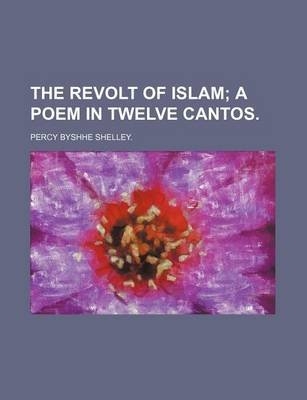 The Revolt of Islam; A Poem in Twelve Cantos. (Paperback): Percy Byshhe Shelley