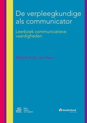 de Verpleegkundige ALS Communicator - Leerboek Communicatieve Vaardigheden (Dutch, Paperback, 5th): Elsbeth C.M. Ten Have