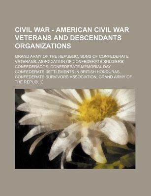 Civil War - American Civil War Veterans and Descendants Organizations - Grand Army of the Republic, Sons of Confederate...