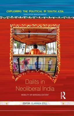 Dalits in Neoliberal India - Mobility or Marginalisation? (Electronic book text): Clarinda Still