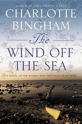 The Wind Off the Sea - A Novel of the Women Who Prevailed After World War II (Electronic book text): Charlotte Bingham
