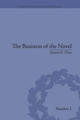 The Business of the Novel - Economics, Aesthetics and the Case of Middlemarch (Paperback): Simon R. Frost