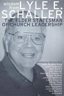 Wisdom from Lyle E. Schaller - The Elder Statesman of Church Leadership (Electronic book text): Lyle E. Schaller
