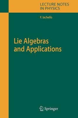 Lie Algebras and Applications (Paperback, 1st ed. Softcover of orig. ed. 2006): Francesco Iachello