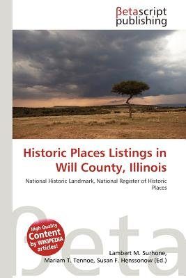 Historic Places Listings in Will County, Illinois (Paperback): Lambert M. Surhone, Mariam T. Tennoe, Susan F. Henssonow