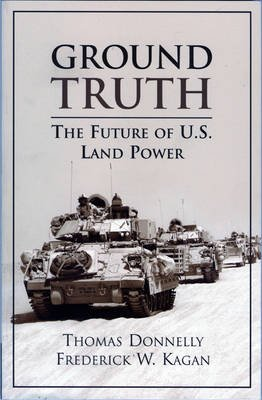 Ground Truth - the Future of U.S. Land Power (Microfilm): Thomas Donnelly, Frederick W Kagan