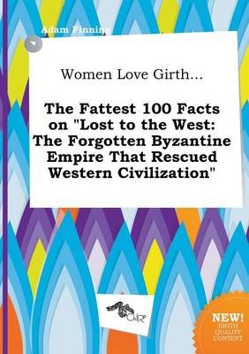 Women Love Girth... the Fattest 100 Facts on Lost to the West - The Forgotten Byzantine Empire That Rescued Western...