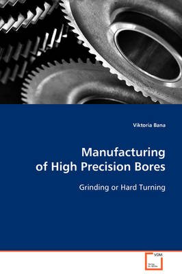 Manufacturing of High Precision Bores (Paperback): Viktoria Bana