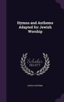 Hymns and Anthems Adapted for Jewish Worship (Hardcover): Gustav Gottheil