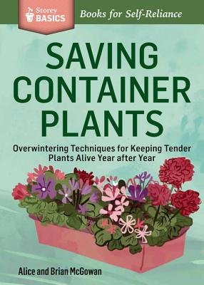 Saving Container Plants - Overwintering Techniques for Keeping Tender Plants Alive Year After Year. a Storey Basics(r) Title...