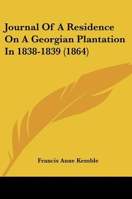 Journal Of A Residence On A Georgian Plantation In 1838-1839 (1864) (Paperback): Francis Anne Kemble