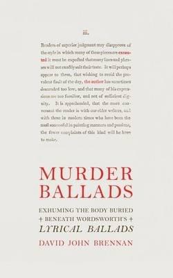 Murder Ballads - Exhuming the Body Buried Beneath Wordsworth's Lyrical Ballads (Paperback): David John Brennan
