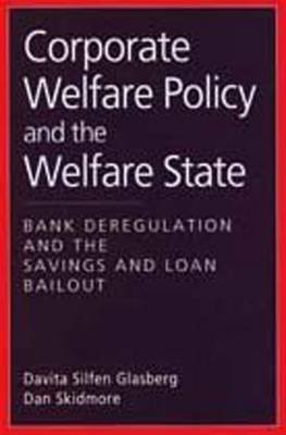 Corporate Welfare Policy and the Welfare State - Bank Regulations and the Savings and Loan Bailout (Paperback, New): Dan...