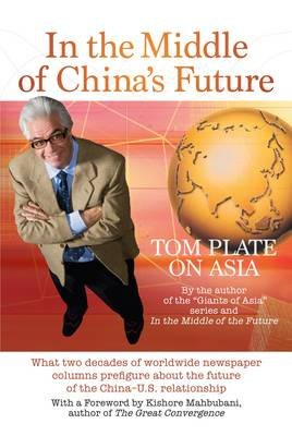 In the Middle of China's Future - What Two Decades of Worldwide Newspaper Columns Prefigure About the Future of the...