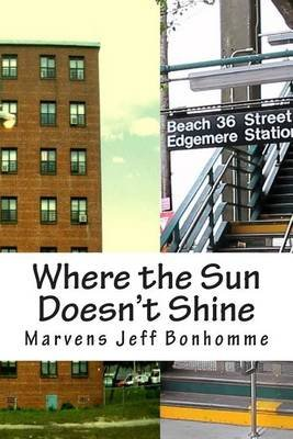 Where the Sun Doesn't Shine. (Paperback): Marvens Jeff Bonhomme