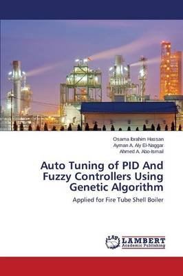 Auto Tuning of Pid and Fuzzy Controllers Using Genetic Algorithm (Paperback): Hassan Osama Ibrahim, El-Naggar Ayman a Aly, Abo...