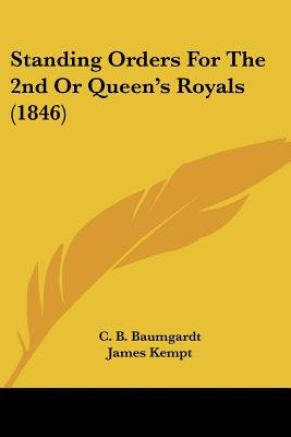 Standing Orders for the 2nd or Queen's Royals (1846) (Paperback): C. B. Baumgardt, James Kempt