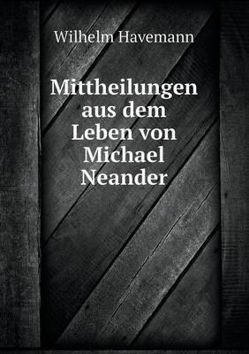 Mittheilungen Aus Dem Leben Von Michael Neander (German, Paperback): Wilhelm Havemann
