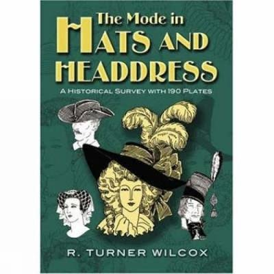 The Mode in Hats and Headdress - A Historical Survey with 190 Plates (Paperback): R Turner Wilcox