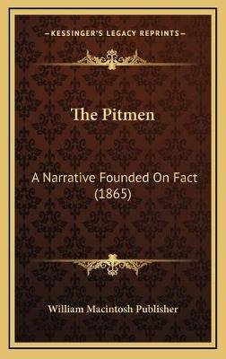 The Pitmen - A Narrative Founded on Fact (1865) (Hardcover): William Macintosh Publisher