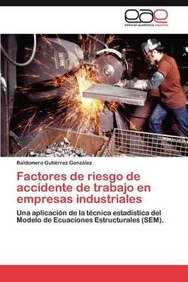 Factores de Riesgo de Accidente de Trabajo En Empresas Industriales (Spanish, Paperback): Gutierrez Gonzalez Baldomero