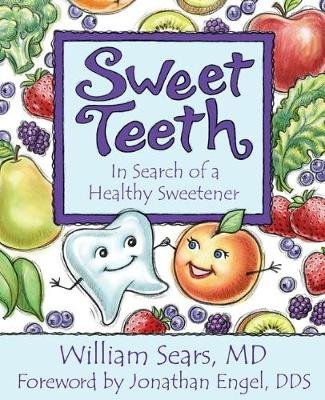 Sweet Teeth - In Search of a Healthy Sweetener (Paperback): William Sears MD