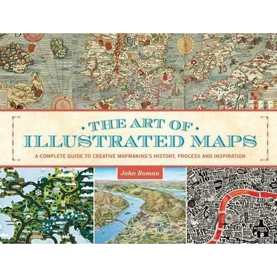 The Art of Illustrated Maps - A Complete Guide to Creative Mapmaking's History, Process and Inspiration (Electronic book...
