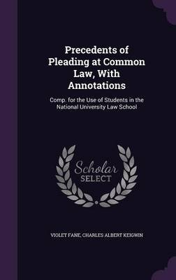 Precedents of Pleading at Common Law, with Annotations - Comp. for the Use of Students in the National University Law School...