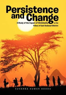 Persistence and Change - A Study of the Impact of Christianity on the Tribes of East Godavari District (Hardcover): Suvarna...