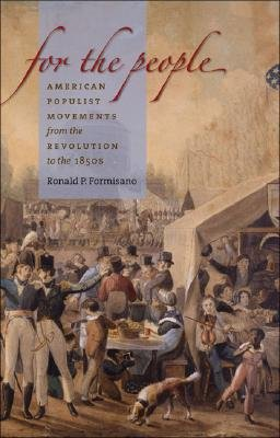 For the People - American Populist Movements from the Revolution to the 1850s (Hardcover): Ronald P Formisano