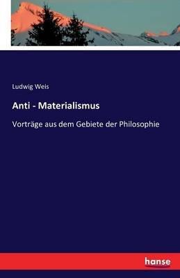 Anti - Materialismus (German, Paperback): Ludwig Weis