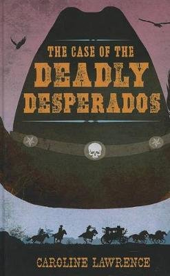 The Case of the Deadly Desperados (Large print, Hardcover, Large type / large print edition): Caroline Lawrence