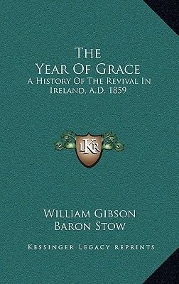 The Year Of Grace - A History Of The Revival In Ireland, A.D. 1859 (Hardcover): William Gibson