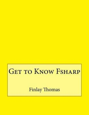 Get to Know Fsharp (Paperback): Finlay Z Thomas
