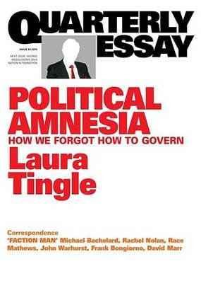 Quarterly Essay 60 Political Amnesia - How We Forgot How to Govern (Electronic book text): Laura Tingle