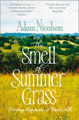 Smell of Summer Grass - Pursuing Happiness at Perch Hill (Paperback): Adam Nicolson