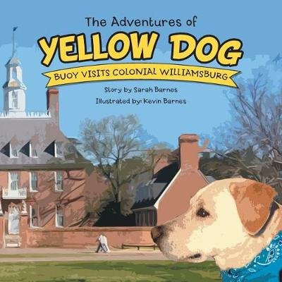 The Adventures of Yellow Dog - Buoy Visits Colonial Williamsburg (Paperback): Sarah Barnes