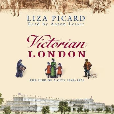 Victorian London - The Life of a City 1840-1870 (Abridged, Downloadable audio file, Abridged edition): Liza Picard