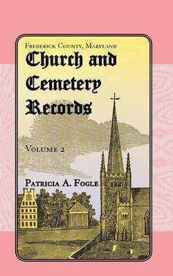 Frederick County, Maryland, Church and Cemetery Records - Volume 2 (Christ Reformed United Church of Christ, Middletown)...