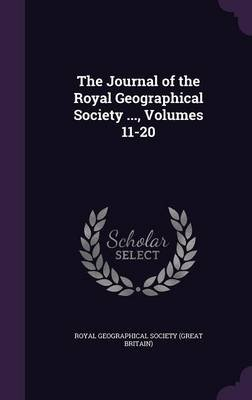 The Journal of the Royal Geographical Society ..., Volumes 11-20 (Hardcover): Royal Geographical Society (Great Britai
