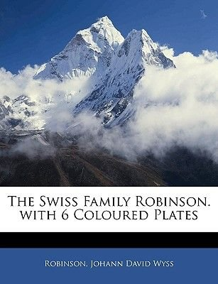 The Swiss Family Robinson. with 6 Coloured Plates (Paperback): Robinson, Johann David Wyss